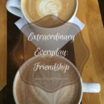 Extraordinary Everyday: Friendship
