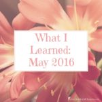 What I Learned: May 2016