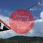 The Trap of Mourning the Mundane