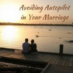 Avoiding Autopilot in Your Marriage